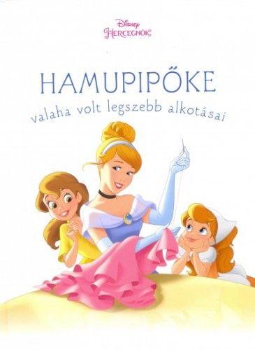 Cherie Gosling - Hamupipőke valaha volt legszebb alkotásai - Disney hercegnők