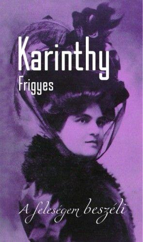 Karinthy Frigyes - A feleségem beszéli - második, bővített kiadás