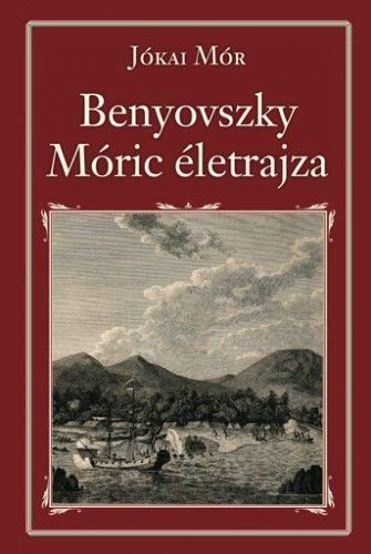 Jókai Mór - Benyovszky Móric életrajza