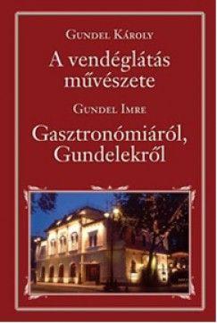 Gundel Károly - A vendéglátás művészete - Gasztronómiáról, Gundelekről