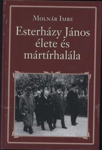 MOLNÁR IMRE - Eszterházy János élete és mártírhalála