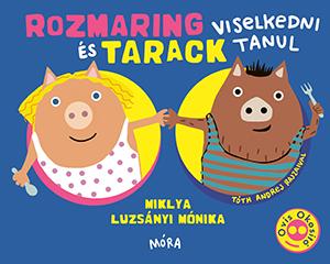 Miklya Luzsányi Mónika - Rozmaring és Tarack viselkedni tanul