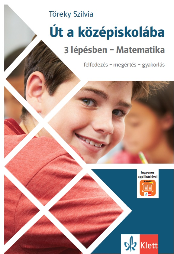 Töreky Szilvia - Út a középiskolába 3 lépésben – Matematika + Applikáció