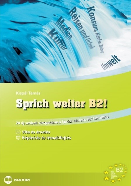 Kispál Tamás - Sprich weiter B2! – 20 új szóbeli vizsgatéma a Sprich einfach B2! kötethez