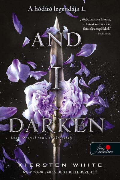Kiersten White - And I Darken - Lada Drakul: egy sötét lélek
