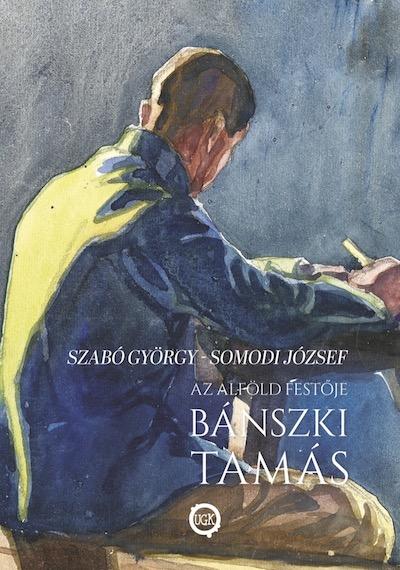 Szabó György - Az alföld festője Bánszki Tamás