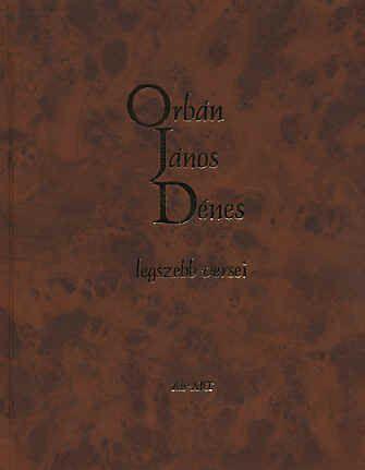 Orbán János Dénes - Orbán János Dénes legszebb versei