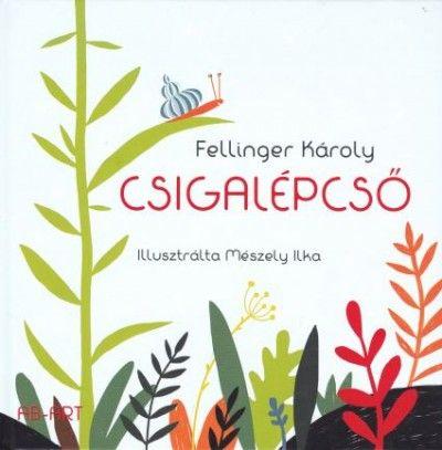 Fellinger Károly - Csigalépcső - Válogatott gyermekversek