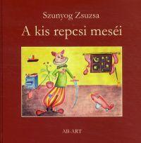 Szunyog Zsuzsa - A kis repcsi meséi