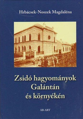 Hrábcsek-Noszek Magdaléna - Zsidó hagyományok Galántán és környékén