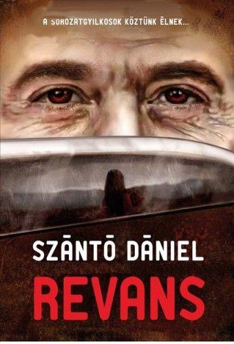 Szántó Dániel - Revans - A sorozatgyilkosok köztünk élnek...