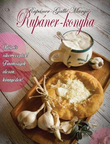 Rupáner-Gallé Margó - Rupáner-konyha - Bögrés sikerreceptek! Finomságok olcsón, könnyedén!