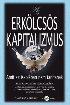 Tom G. Palmer - Az erkölcsös kapitalizmus