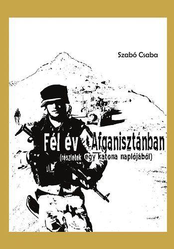 Szabó Csaba - Fél év Afganisztánban
