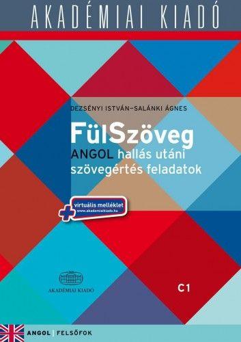 Dezsényi István - FülSzöveg angol hallás utáni szövegértés feladatok C1 (felsőfok) + virtuális melléklet