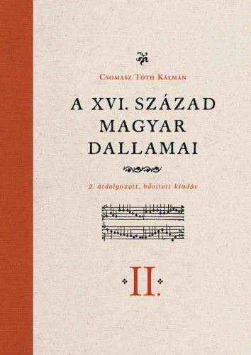 Csomasz Tóth Kálmán - A XVI. század magyar dallamai I-II.