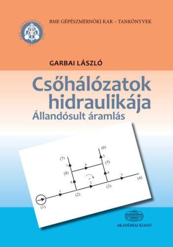 Garbai László - Csőhálózatok hidraulikája - Állandósult áramlás