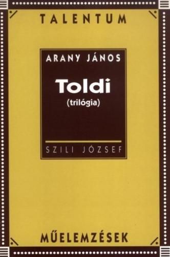 SZILI JÓZSEF - Arany János: Toldi (trilógia) - Talentum műelemzések