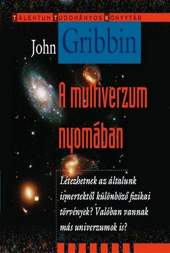 John Gribbin - A multiverzum nyomában