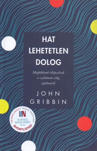 John Gribbin - Hat lehetetlen dolog - Meghökkentő elképzelések a szubatomi világ rejtelmeiről