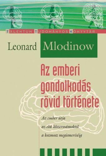 Leonard Mlodinow - Az emberi gondolkodás rövid története