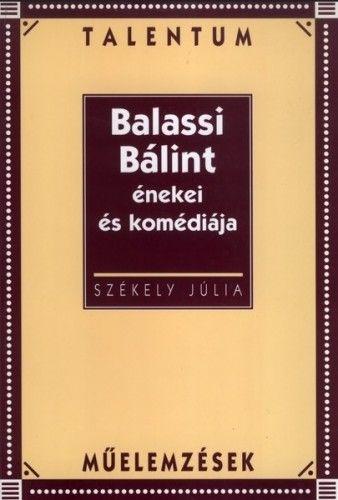 SZÉKELY JÚLIA - Balassi Bálint énekei és komédiája
