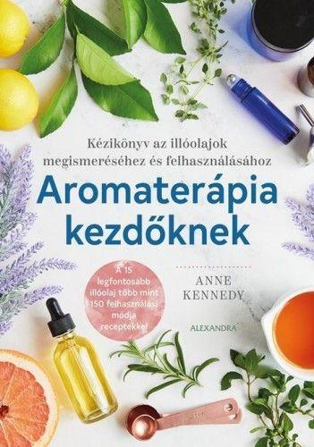 Anne Kennedy - Aromaterápia kezdőknek