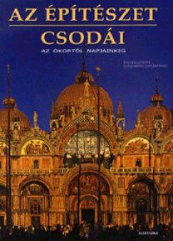 Alessandra Capodiferro - Az építészet csodái – Az ókortól napjainking
