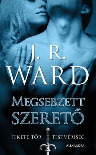 J. R. Ward - Megsebzett szerető - Fekete Tőr Testvériség 3.
