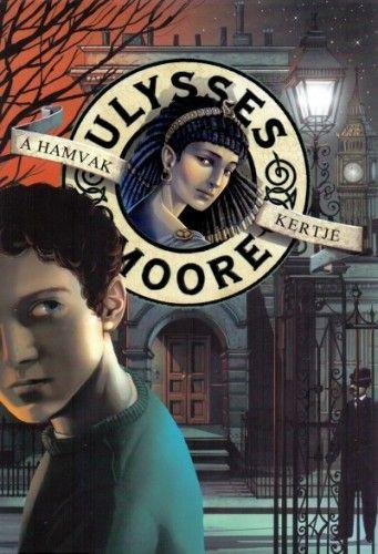Ulysses Moore - A Hamvak kertje - 11. kötet