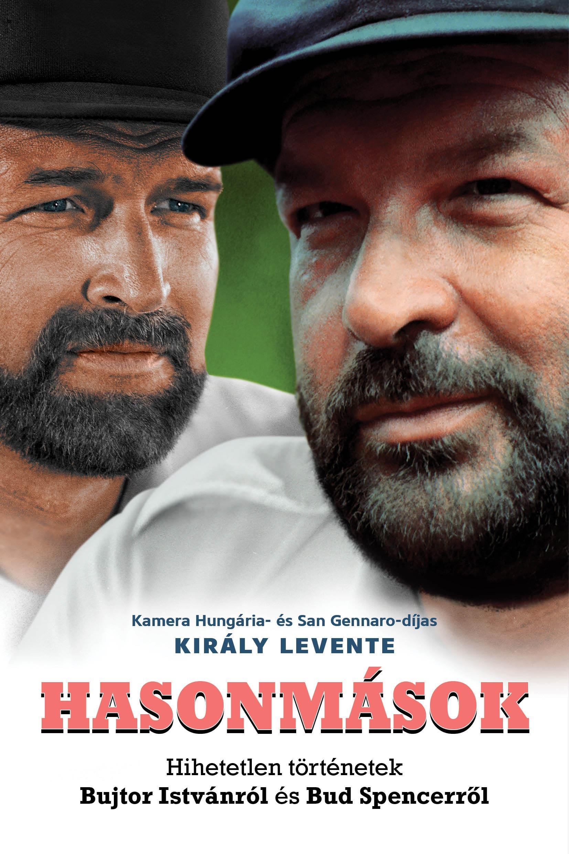 Király Levente - Hasonmások - Hihetetlen történetek Bujtor Istvánról és Bud Spencerről