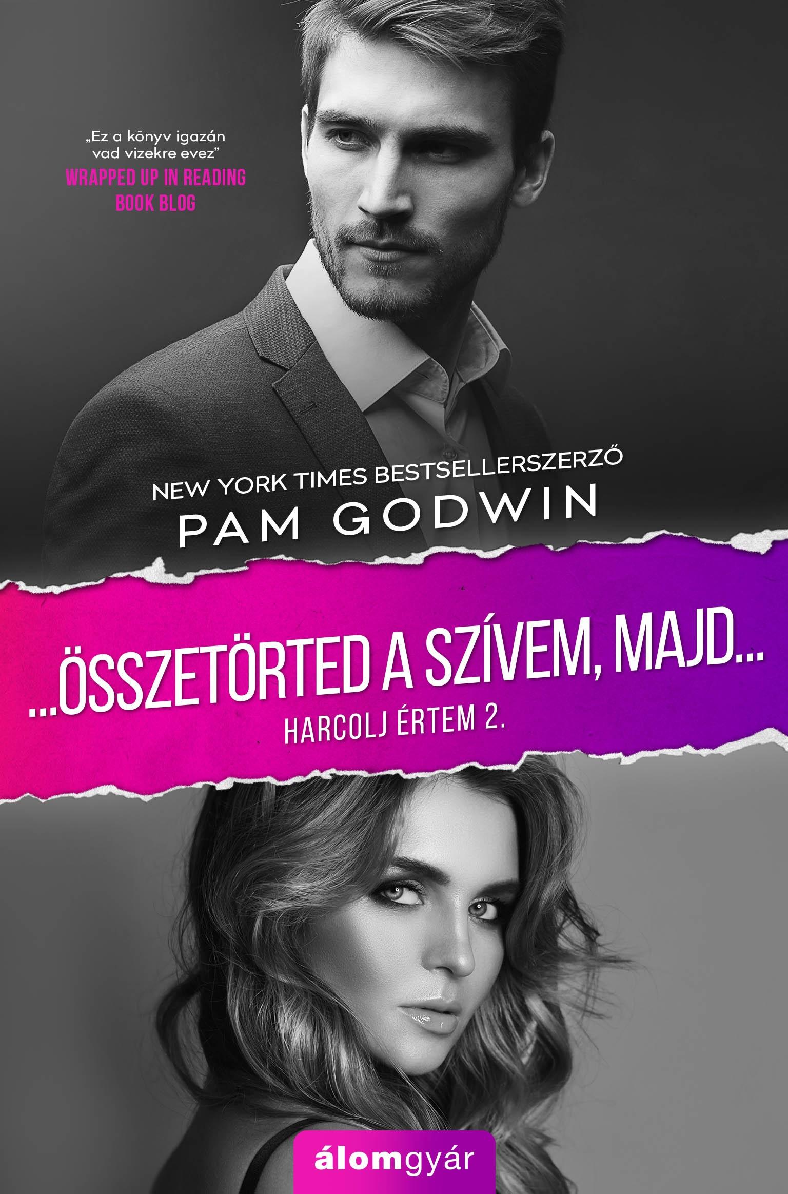 Pam Godwin - Összetörted a szívem, majd... - Harcolj értem 2.
