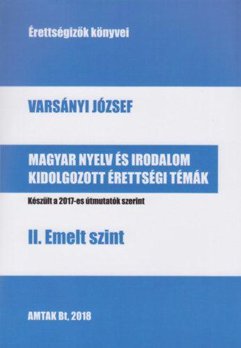 Varsányi József - Magyar nyelv és irodalom kidolgozott érettségi témák - II. Emelt szint