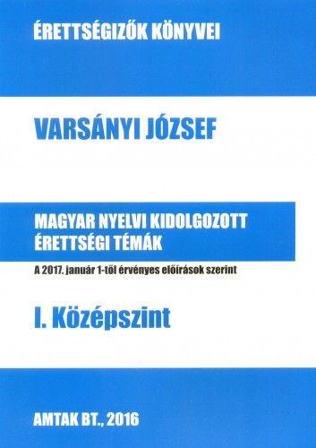 Varsányi József - Magyar nyelvi kidolgozott érettségi témák - I. középszint