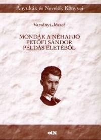 Varsányi József - Mondák a néha jó Petőfi Sándor példás életéből