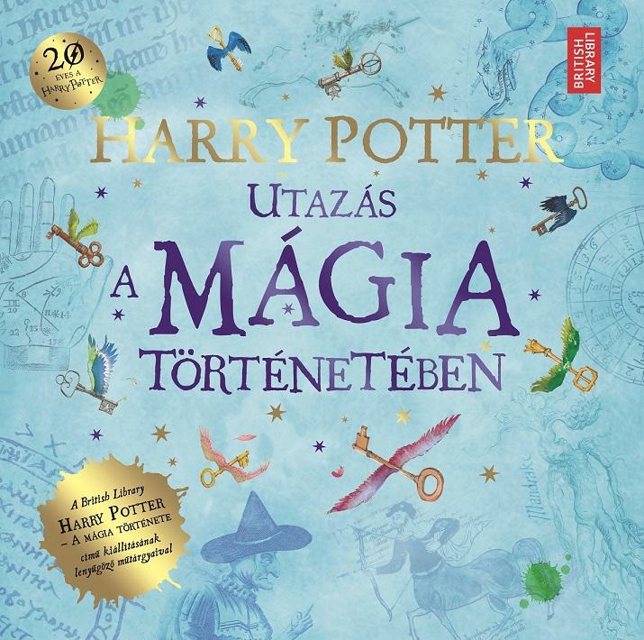 British Library - Bloomsbury Plc - HARRY POTTER - Utazás a mágia történetében