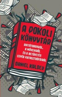 Daniel Kalder - A pokoli könyvtár - Diktátorokról, a műveikről és a betűvetés egyéb katasztrófáiról