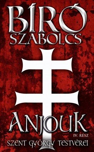 Bíró Szabolcs - Anjouk IV. rész - Szent György testvérei