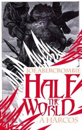 Joe Abercrombie - Half The World - A harcos
