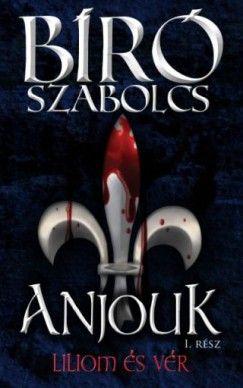 Bíró Szabolcs - Anjouk I. rész - Liliom és vér