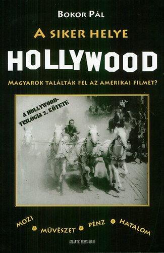 Bokor Pál - A siker helye Hollywood - Magyarok találták fel az amerikai filmet?