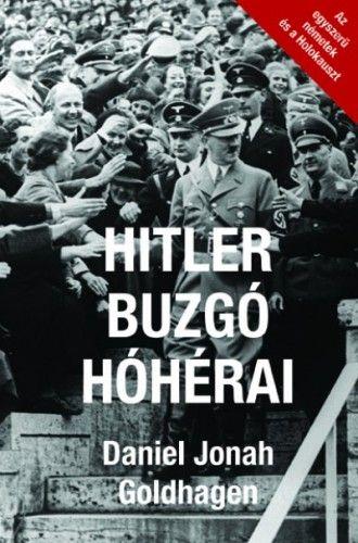 Daniel Jonah Goldhagen - Hitler buzgó hóhérai - Az egyszerű németek és a Holokauszt