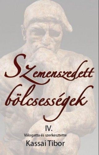 Kassai Tibor - Szemenszedett bölcsességek IV.