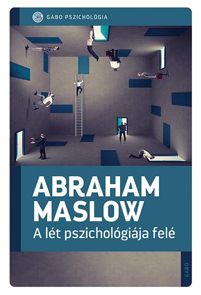 Abraham H. Maslow - A lét pszichológiája felé