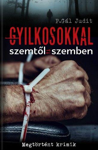 P. Gál Judit - Gyilkosokkal szemtől szemben
