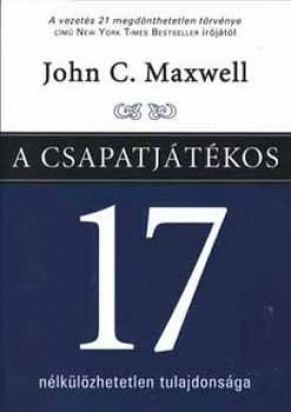 John C. Maxwell - A csapatjátékos 17 nélkülözhetetlen tulajdonsága