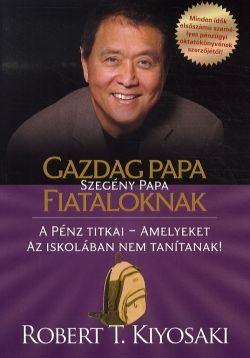 Robert T. Kiyosaki - Gazdag papa Szegény papa fiataloknak