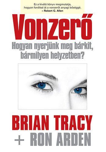 Brian Tracy - Vonzerő - Hogyan nyerjünk meg bárkit, bármilyen helyzetben?