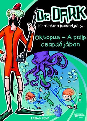 Fabian Lenk - Oktopus - A polip csapdájában - Dr. Dark hihetetlen kalandjai 3.