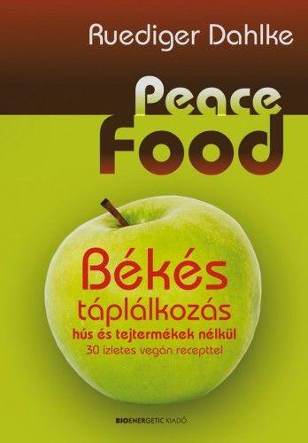 Ruediger Dahlke - Peace Food - Békés táplálkozás hús és tejtermékek nélkül - 30 ízletes vegán recepttel
